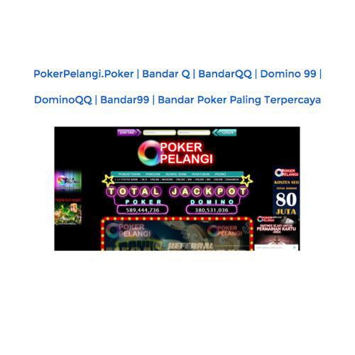 Pokerpelangi Poker Bandar Q Bandarqq Domino 99 Dominoqq Bandar99 Bandar Poker Paling Terpercaya